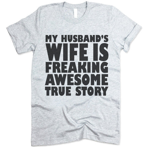 My Husband's Wife Is Freaking Awesome True Story T Shirt