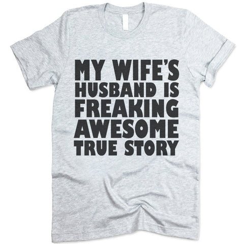 My Wife's Husband Is Freaking Awesome True Story Shirt