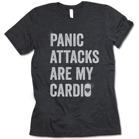 Panic Attacks Are My Cardio  Shirt