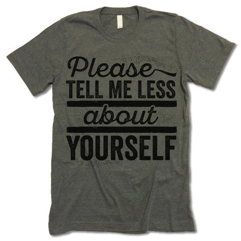 Please Tell Me Less About Yourself T Shirt