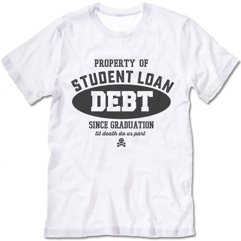 Property Of Student Loan Debt T Shirt