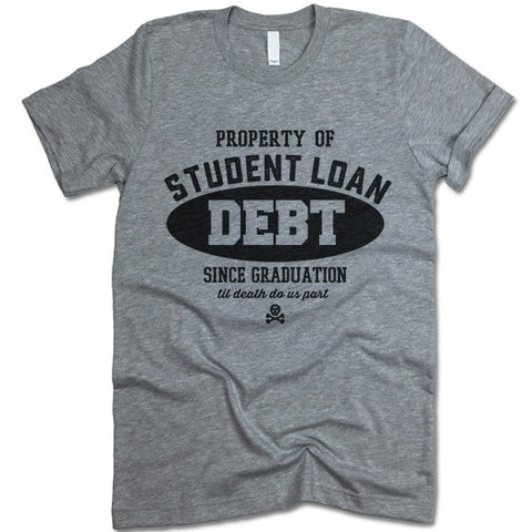 Property Of Student Loan Debt Shirt