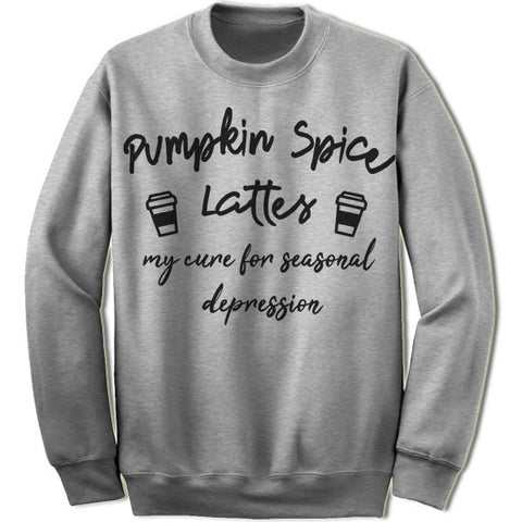 Pumpkin Spice Lattes My Cure For Seasonal Depression Sweater