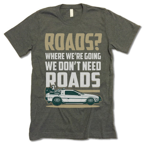Roads. Where We're Going We Don't Need Roads Shirt