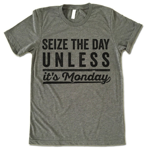 Seize The Day Unless It's Monday