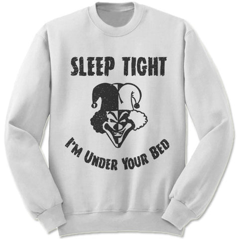 Sleep Tight I'm Under Your Bed Sweater