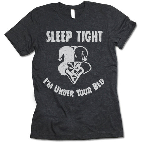 Sleep Tight I'm Under Your Bed Shirt