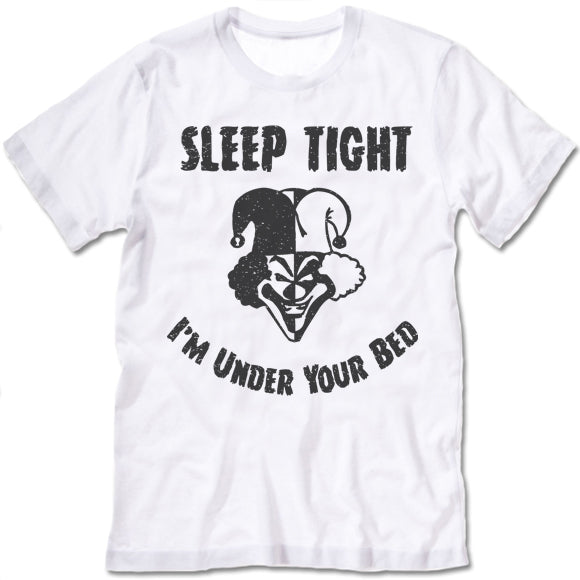 Sleep Tight I'm Under Your Bed T-Shirt