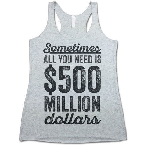 Sometimes All You Need Is 500 Million Dollars Tank Top