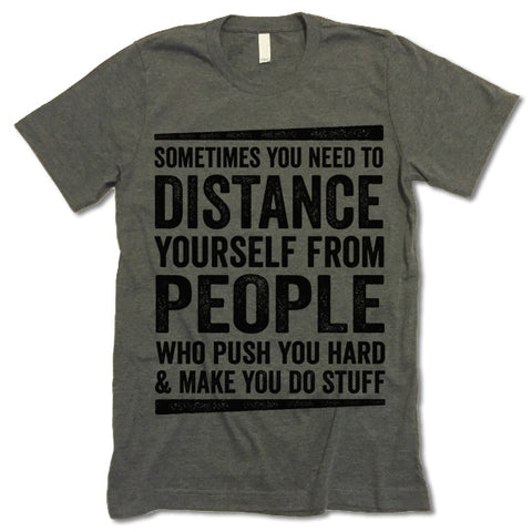 Sometimes You Need To Distance Yourself From People Who Push You Hard Shirt