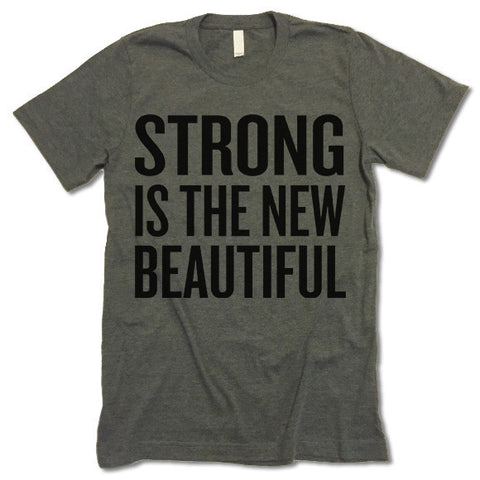 Strong Is The New Beautiful Shirt
