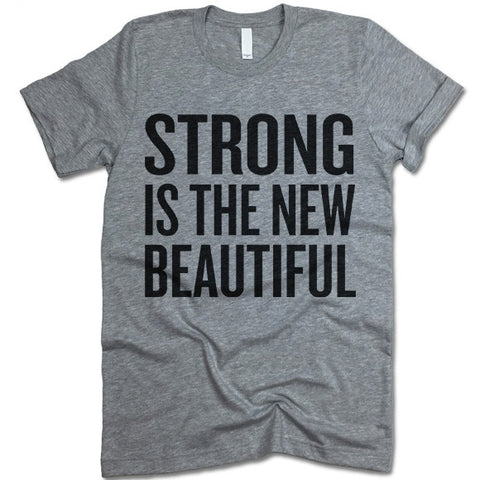Strong Is The New Beautiful T Shirt