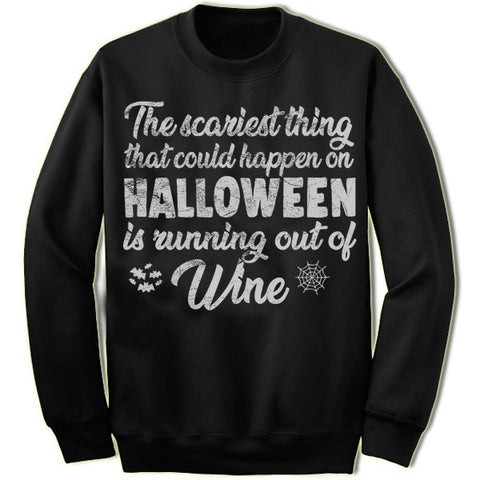 The Scariest Thing That Could Happen On Halloween Is Running Out Of Wine Sweater