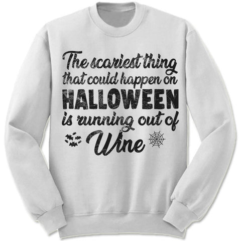 The Scariest Thing That Could Happen On Halloween Is Running Out Of Wine Sweatshirt