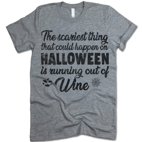 The Scariest Thing That Could Happen On Halloween Is Running Out Of Wine Shirt