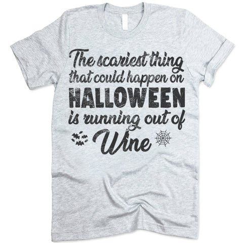 The Scariest Thing That Could Happen On Halloween Is Running Out Of Wine T-Shirt