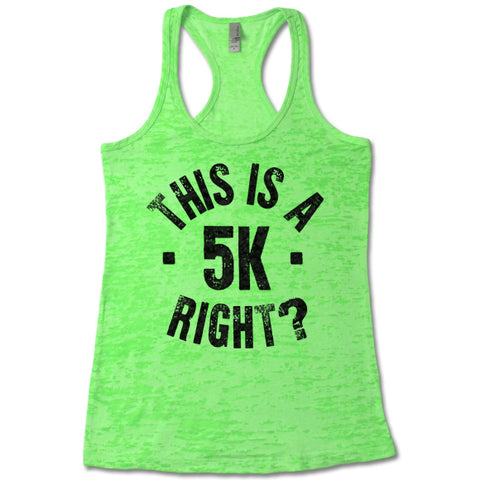 This Is A 5K Right? - Racerback Burnout Tank Top