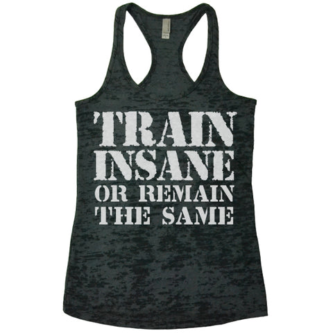 Train Insane Or Remain The Same Burnout Tank Top