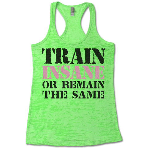 Train Insane Or Remain The Same - Racerback Burnout Tank Top