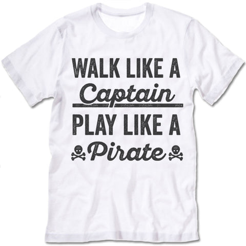 Walk Like A Captain Play Like A Pirate T Shirt