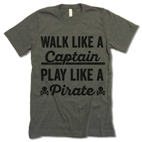 Walk Like A Captain Play Like A Pirate Shirt