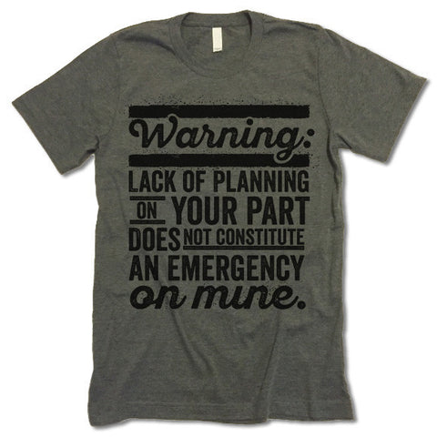 Lack Of Planning On Your Part T Shirt