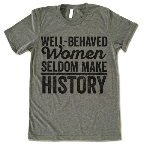 Well Behaved Women Seldom Make History