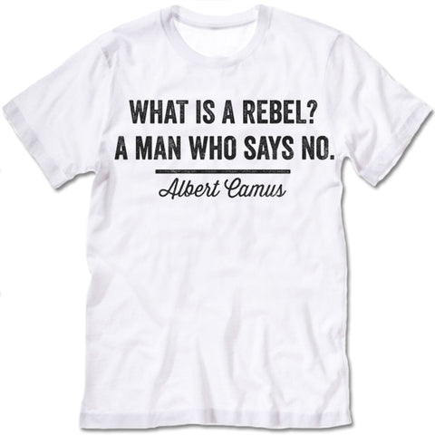What Is A Rebel A Man Who Says No Shirt