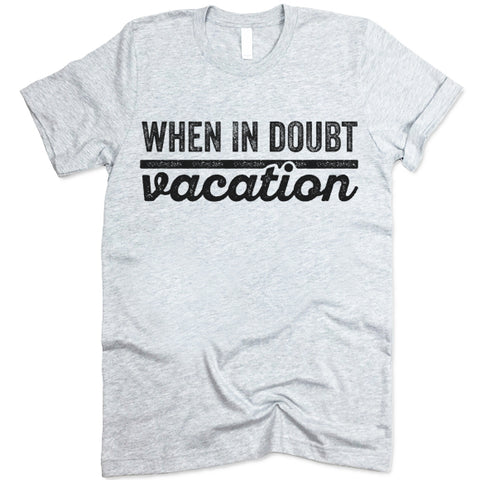 When In Doubt Vacation T Shirt
