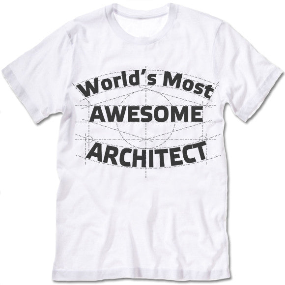 World's Most Awesome Architect T Shirt