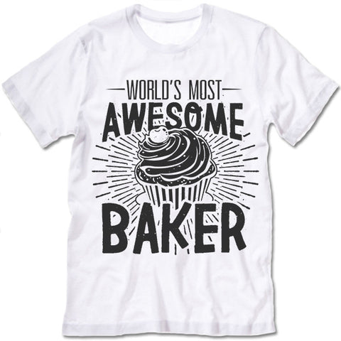 World's Most Awesome Baker Shirt