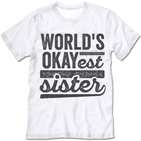 World's Okayest Sister T Shirt