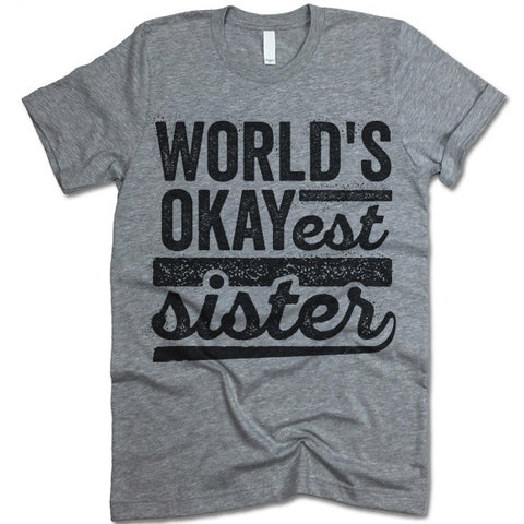 World's Okayest Sister Shirt