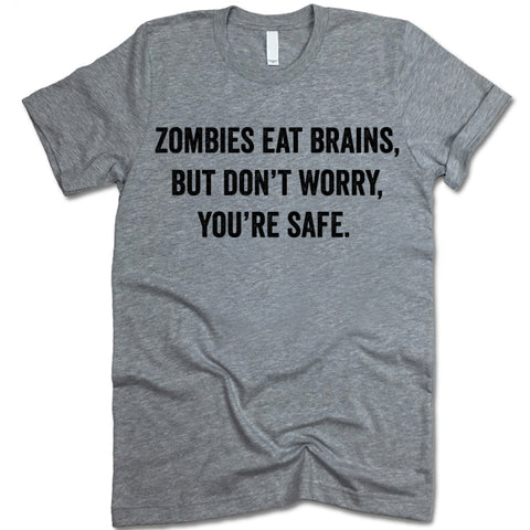 Zombies Eat Brains Don't Worry You're Safe T-Shirt