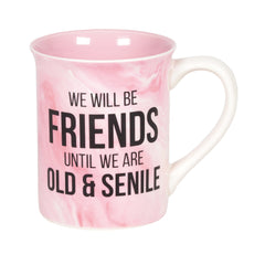 Friends Until We're Old and Senile Mug