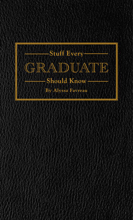 Stuff Every Graduate Should Know - A Handbook for the Real World