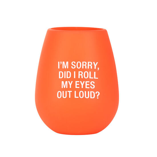 I'm Sorry, Did I Roll My Eyes Out Loud? - Silicone Wine Glass