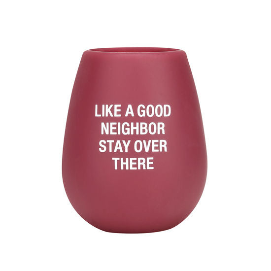 Like a Good Neighbor Stay Over There - Silicone Wine Glass
