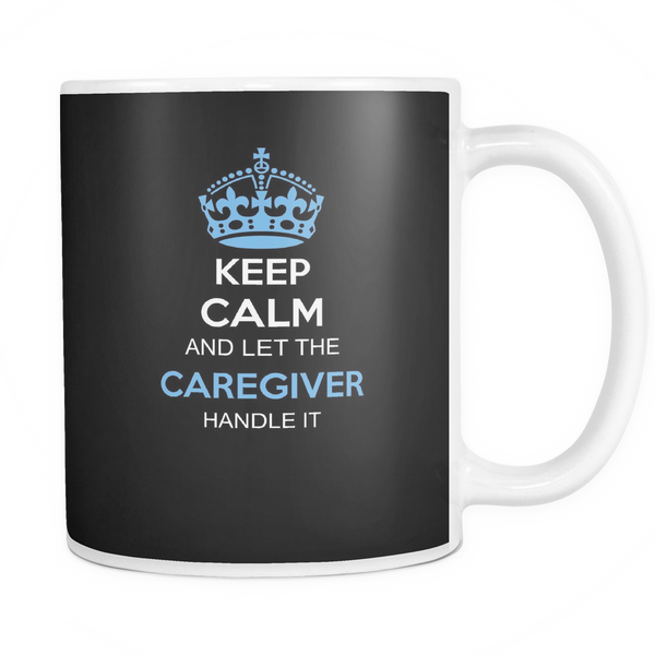 Caregiver Mug | Keep Calm And Let The Caregiver Handle It