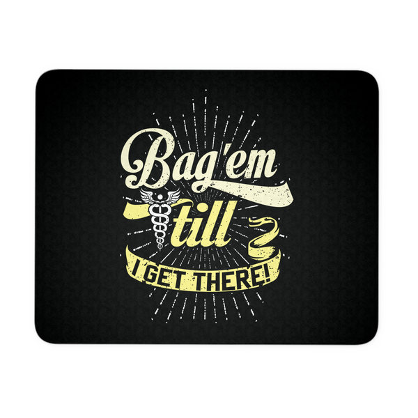 Respiratory Therapist Mousepad | Bag 'em Till I Get There