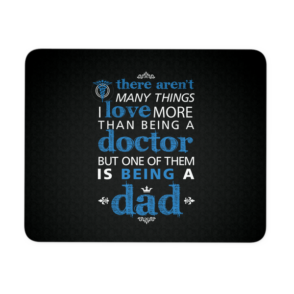 Doctor Mousepad | There Aren't Many Things I Love More Than Being A Doctor But One Of Them Is Being A Dad