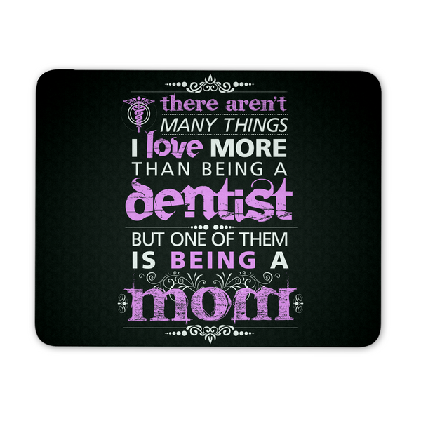 Dentist Mousepad | There Aren't Many Things I Love More Than Being A Dentist But One Of Them Is Being A Mom
