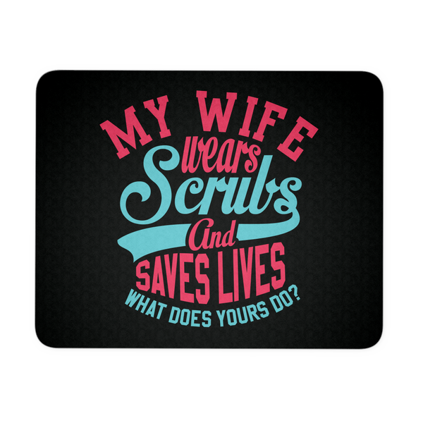 Scrub Mousepad | My Wife Wears Scrubs And Saves Lives What Does Yours Do