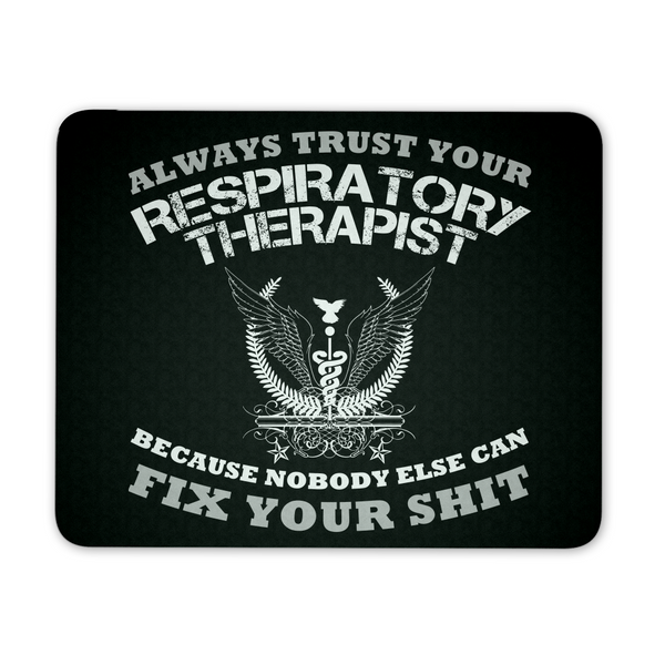 Respiratory Therapist Mousepad | Always Trust Your Respiratory Therapist Because Nobody Else Can Fix Your Shit