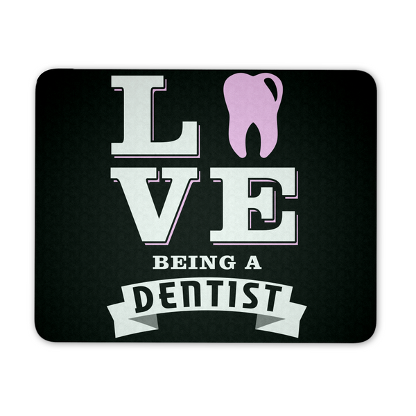 Dentist Mousepad | Love Being A Dentist
