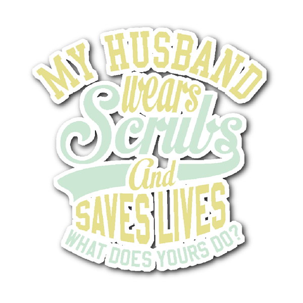 Scrub Decal | My Husband Wears Scrubs And Saves Lives What Does Yours Do (Yellow)