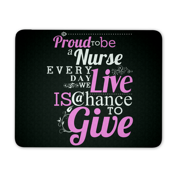 Nurse Mousepad | Proud To Be A Nurse Every Day We Live Is A Chance To Give