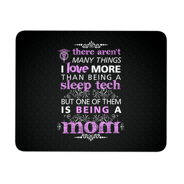 Sleep Tech Mousepad | There Aren't Many Things I Love More Than Being A Sleep Tech But One Of Them Is Being A Mom