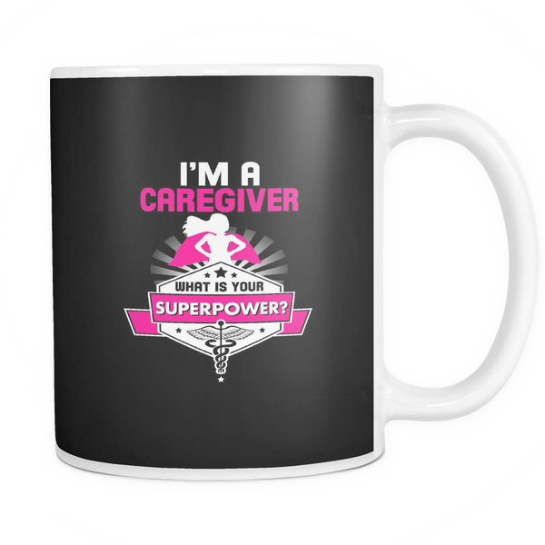 Caregiver Mug | I'm a Caregiver What Is Your Superpower