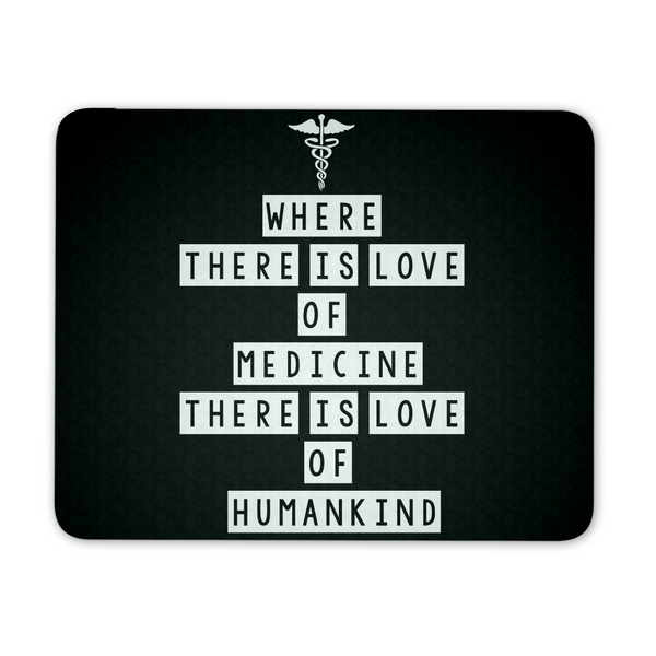 Health Professional Mousepad | Where There Is Love Of Medicine There Is Love Of Humankind